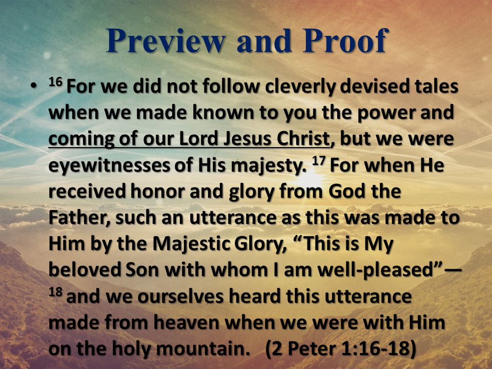 Preview and Proof 16 For we did not follow cleverly devised tales when we made known to you the power and coming of our Lord Jesus Christ, but we were