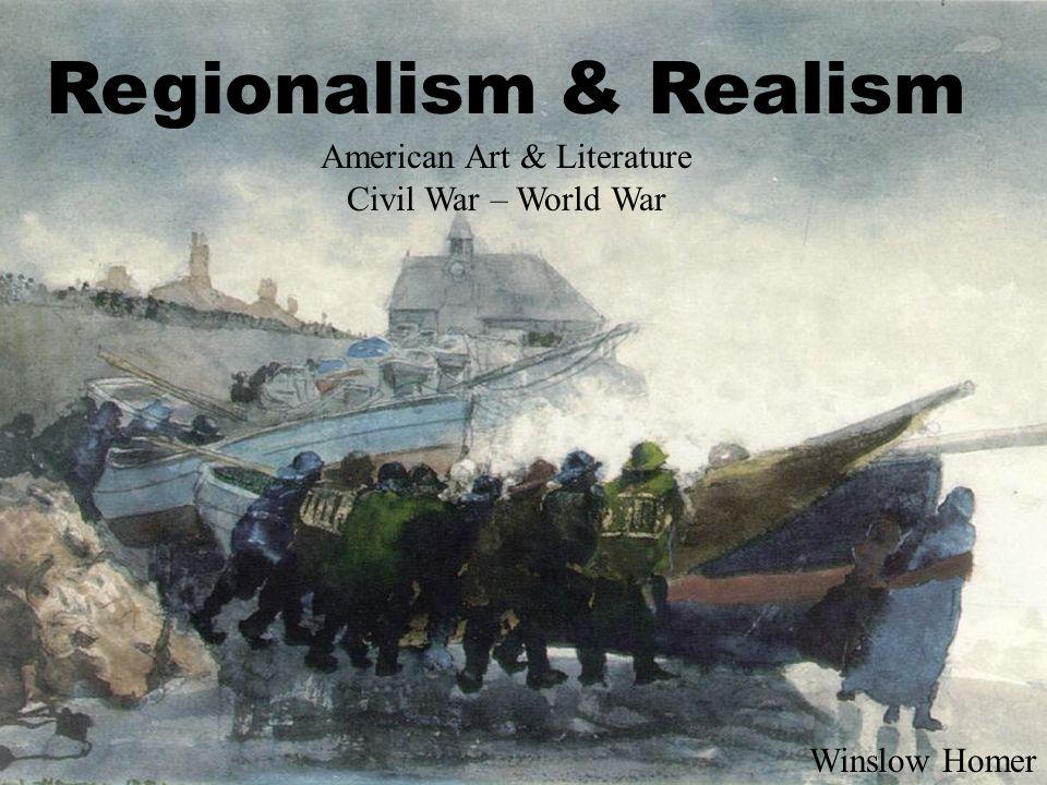 Regionalism & Realism American Art & Literature Civil War – World War Winslow Homer