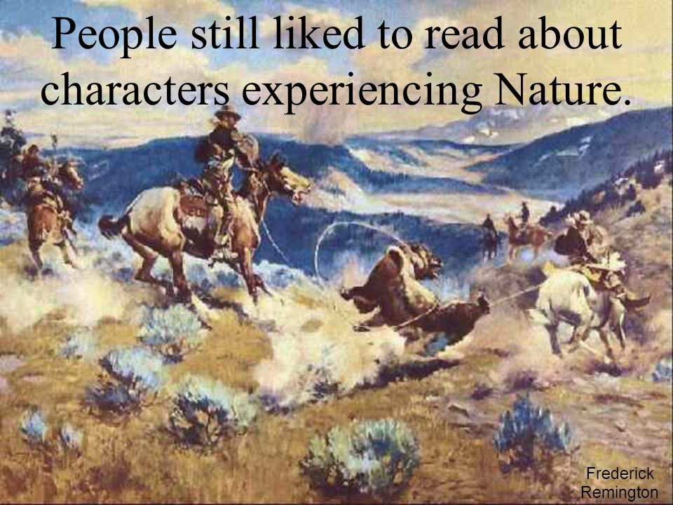 People still liked to read about characters experiencing Nature. Frederick Remington