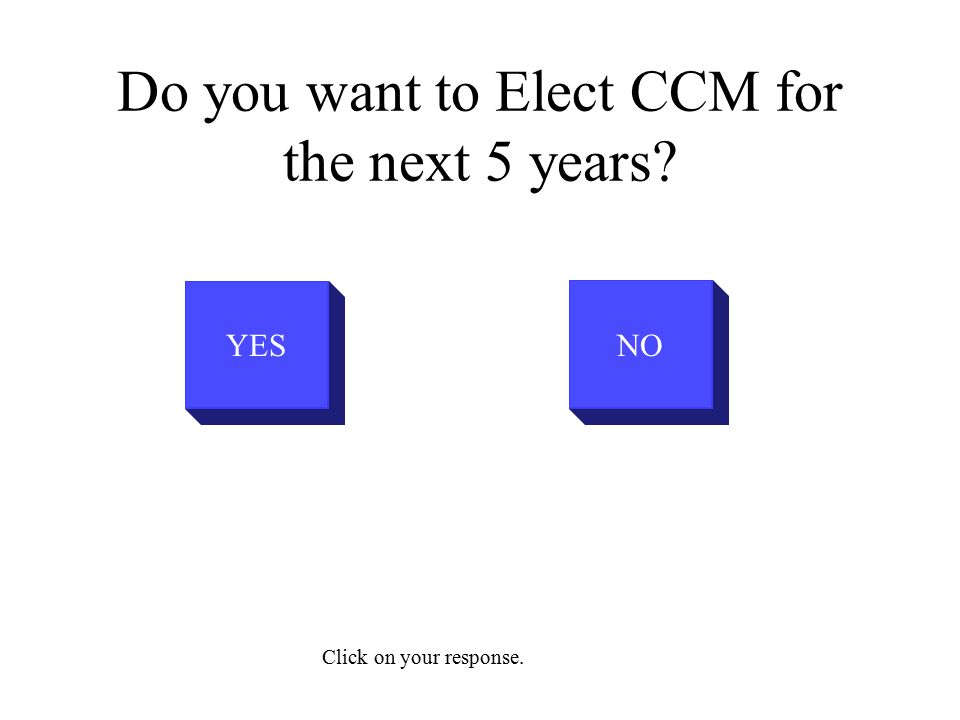 Do you want to Elect CCM for the next 5 years? YESNO Click on your response.