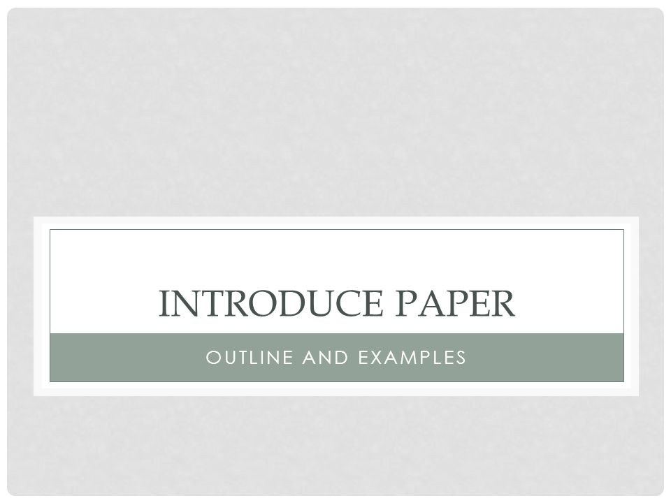 INTRODUCE PAPER OUTLINE AND EXAMPLES