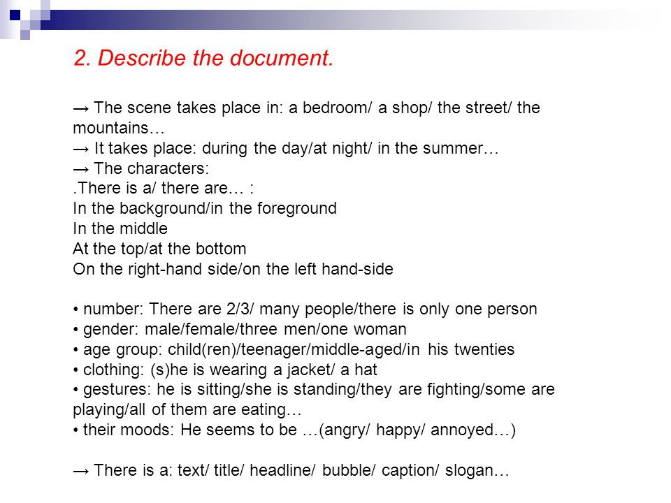 2. Describe the document. → The scene takes place in: a bedroom/ a shop/ the street/ the mountains… → It takes place: during the day/at night/ in the