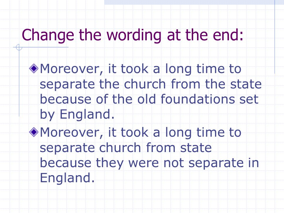 Change the wording at the end: Moreover, it took a long time to separate the church from the state because of the old foundations set by England.