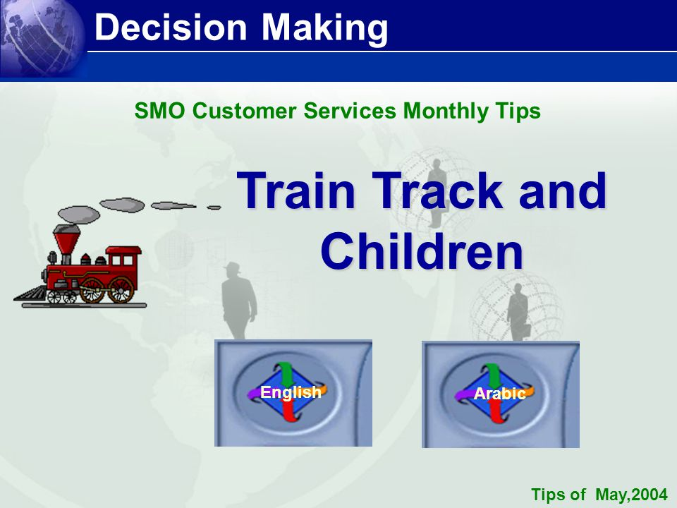 Decision Making Train Track and Children English Arabic SMO Customer Services Monthly Tips Tips of May,2004