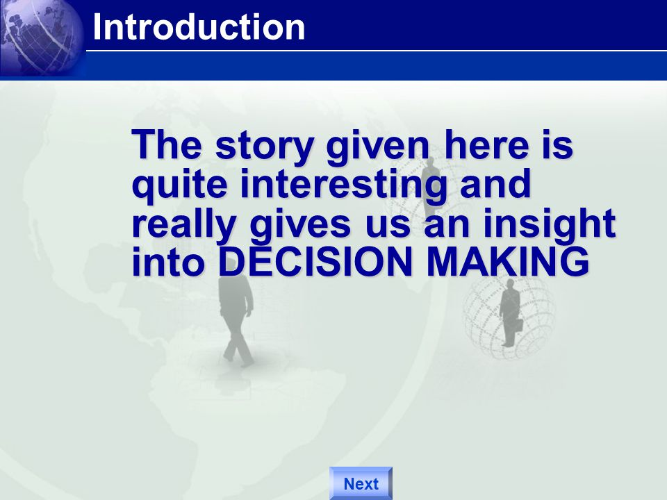 The story given here is quite interesting and really gives us an insight into DECISION MAKING Introduction Next