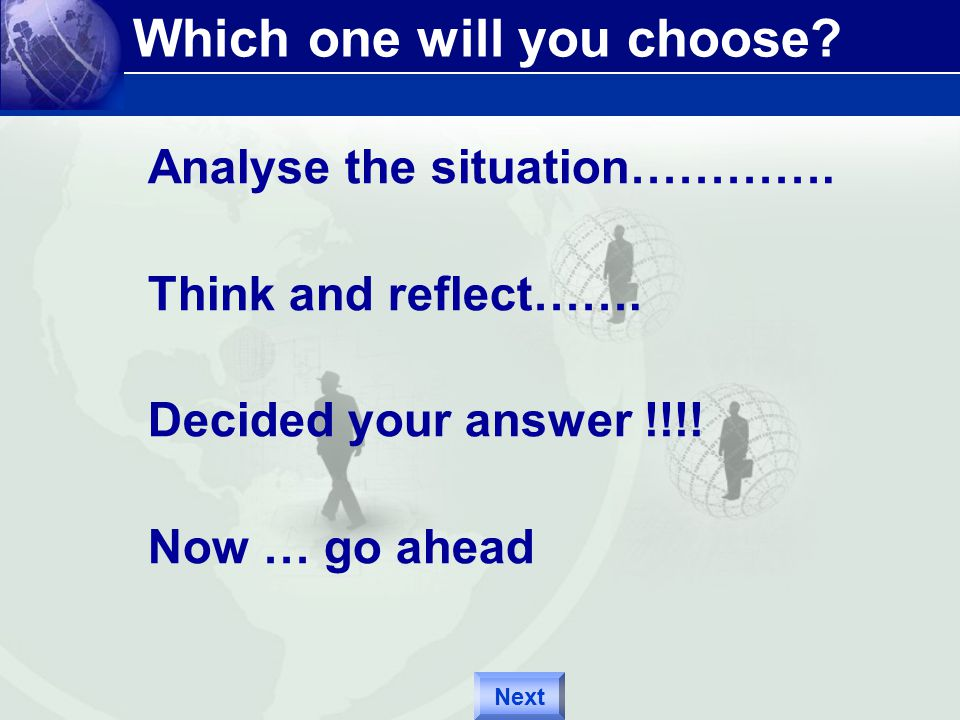 Which one will you choose. Analyse the situation………….