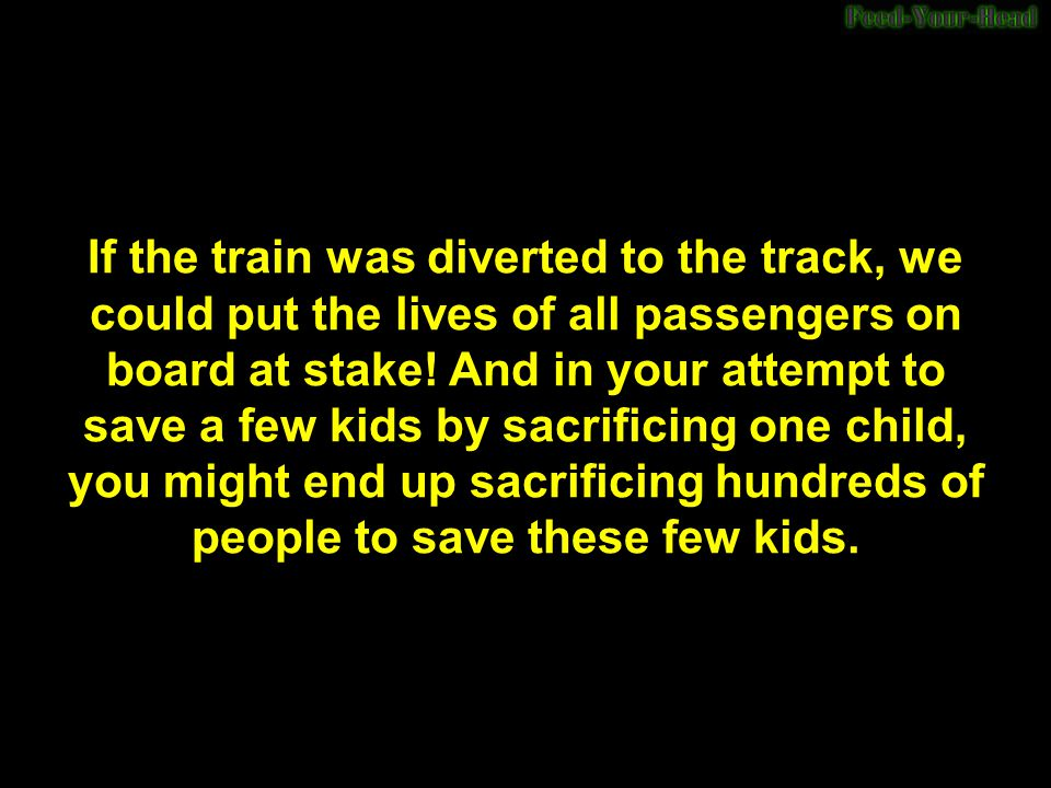 If the train was diverted, that lone child would definitely die because he never thought the train could come over to that track.