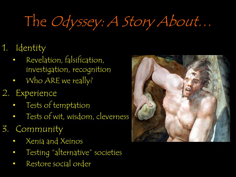 The Odyssey: A Story About… 1.Identity Revelation, falsification, investigation, recognition Who ARE we really.