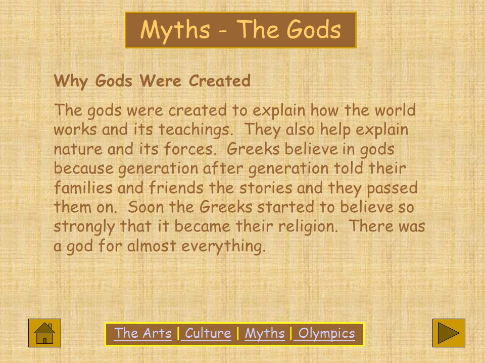 Why Gods Were Created The gods were created to explain how the world works and its teachings.