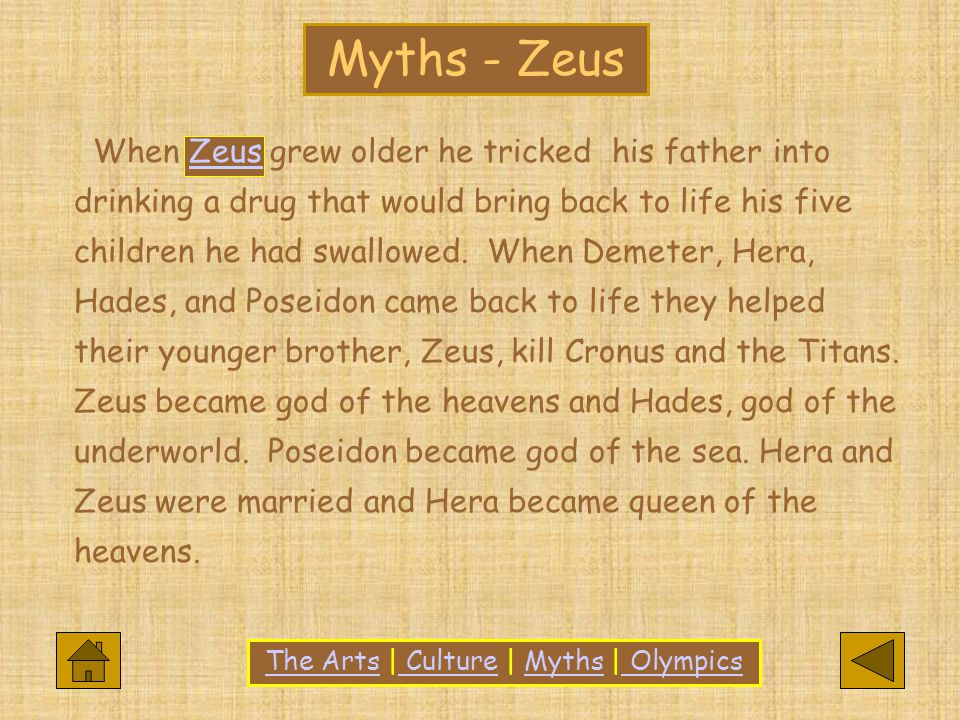 When Zeus grew older he tricked his father into drinking a drug that would bring back to life his five children he had swallowed.