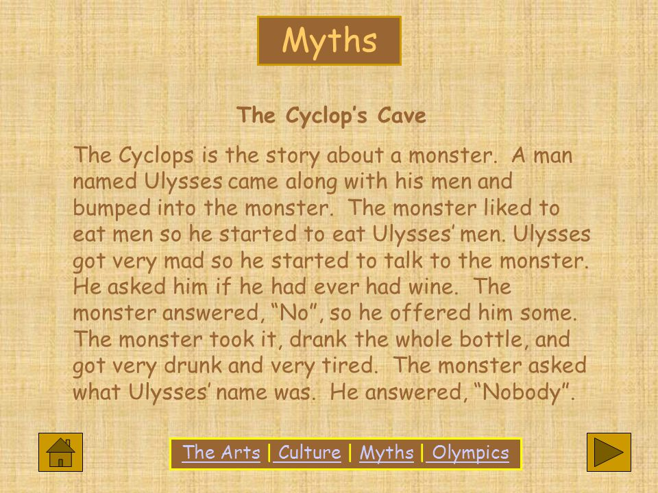 The Cyclop's Cave The Cyclops is the story about a monster.