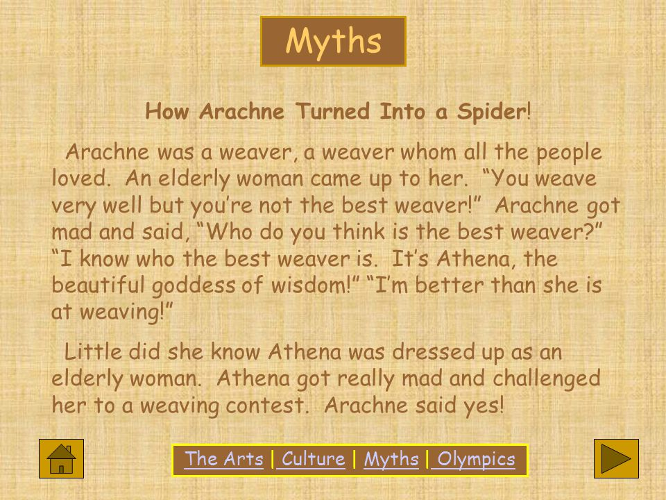 Myths How Arachne Turned Into a Spider. Arachne was a weaver, a weaver whom all the people loved.