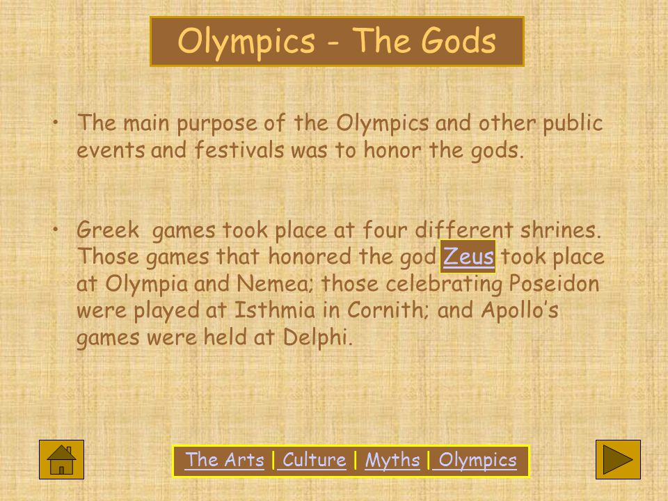 Olympics - The Gods The main purpose of the Olympics and other public events and festivals was to honor the gods.