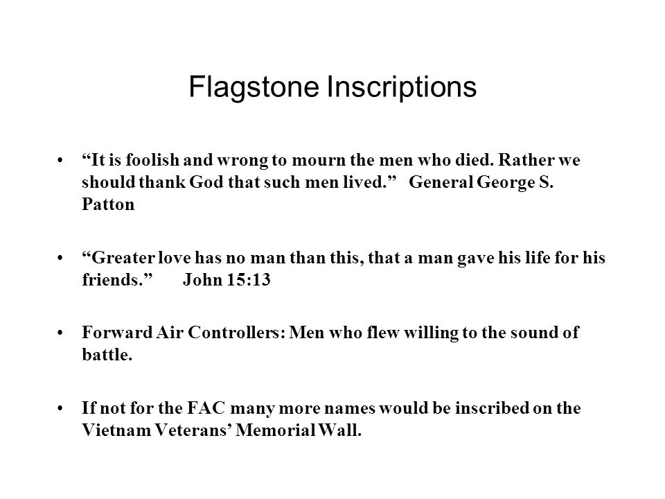 Flagstone Inscriptions It is foolish and wrong to mourn the men who died.