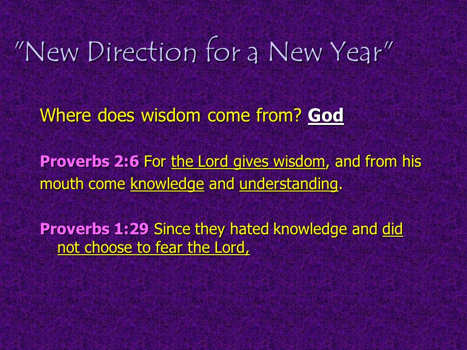New Direction for a New Year Where does wisdom come from.