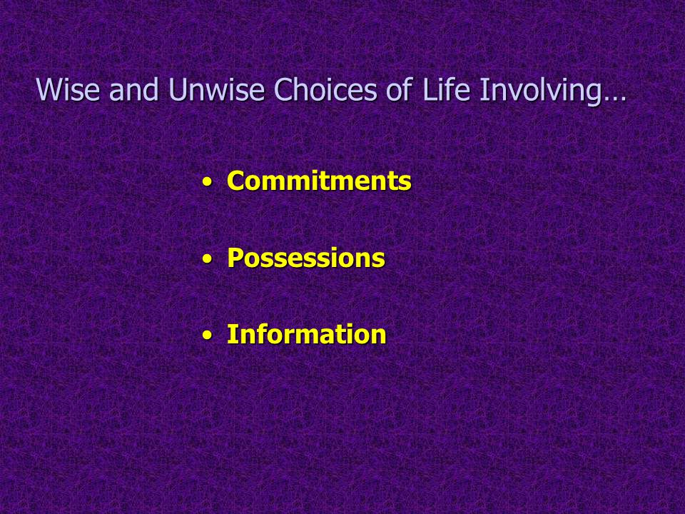Wise and Unwise Choices of Life Involving… CommitmentsCommitments PossessionsPossessions InformationInformation