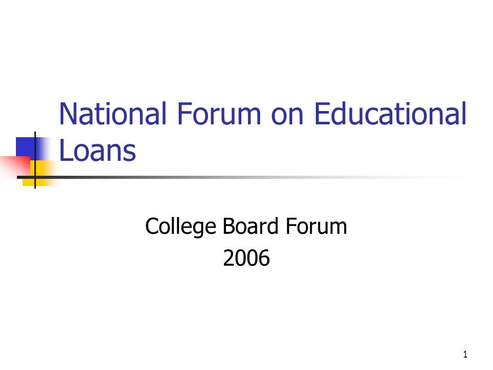 1 National Forum on Educational Loans College Board Forum 2006