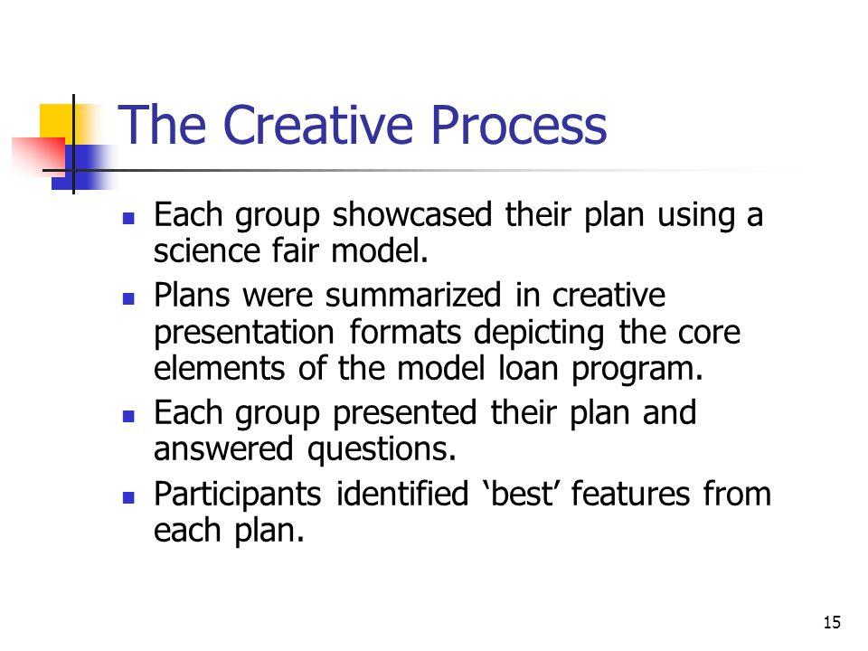 15 The Creative Process Each group showcased their plan using a science fair model.