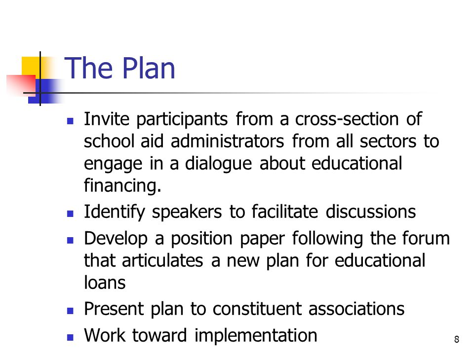 8 The Plan Invite participants from a cross-section of school aid administrators from all sectors to engage in a dialogue about educational financing.