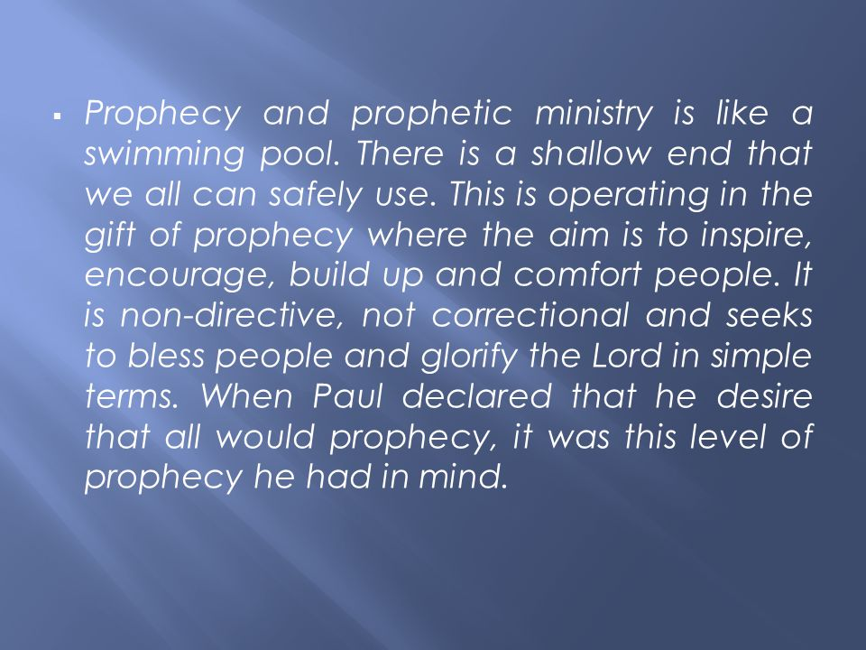  Prophecy and prophetic ministry is like a swimming pool.