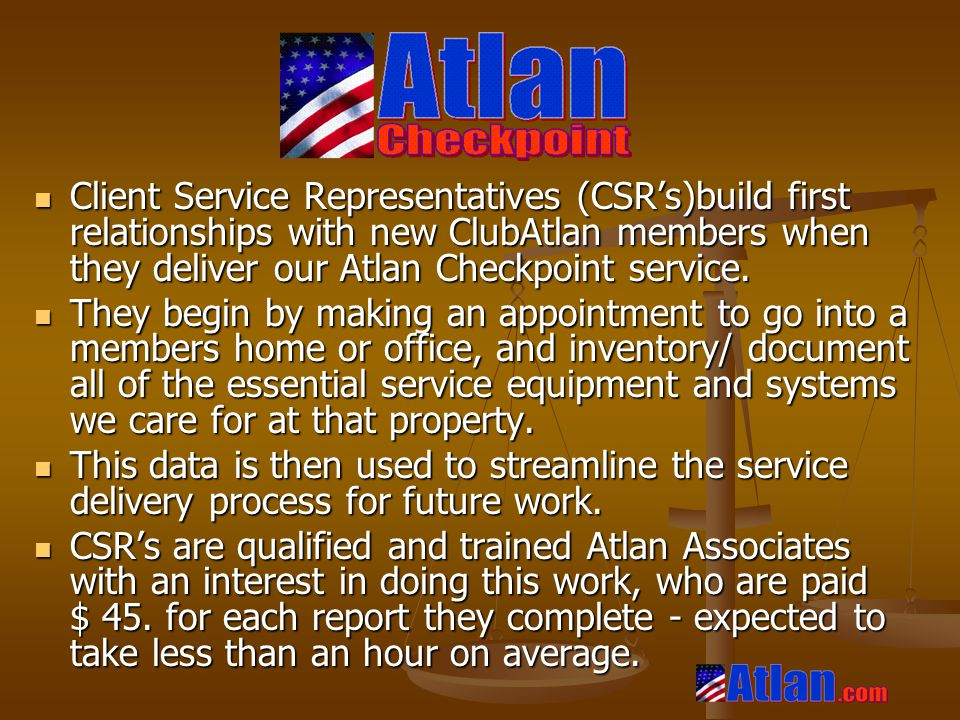 Client Service Representatives (CSR's)build first relationships with new ClubAtlan members when they deliver our Atlan Checkpoint service.