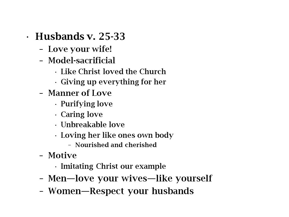 Husbands v. 25-33 –Love your wife.