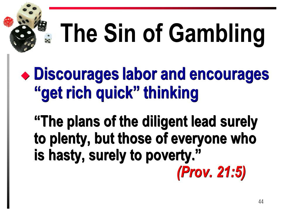 "The Sin of Gambling u Discourages labor and encourages ""get rich quick"" thinking ""The plans of the diligent lead surely to plenty, but those of everyo"