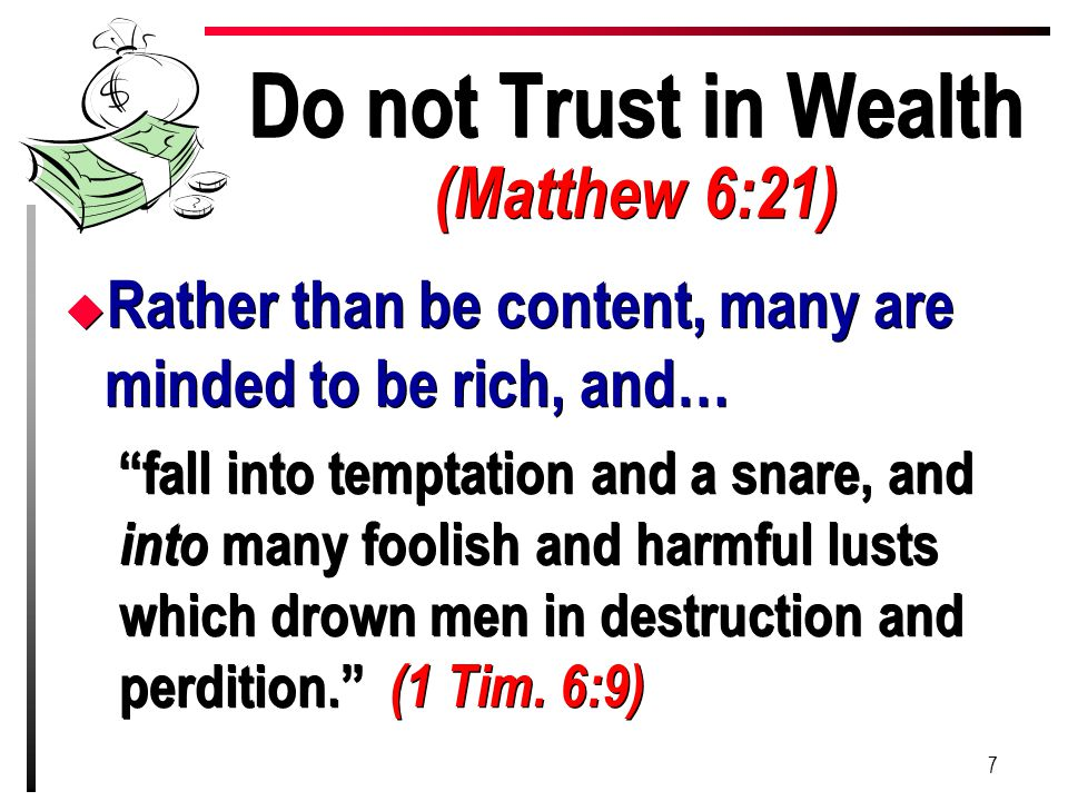 "Do not Trust in Wealth (Matthew 6:21) u Rather than be content, many are minded to be rich, and… ""fall into temptation and a snare, and into many fool"