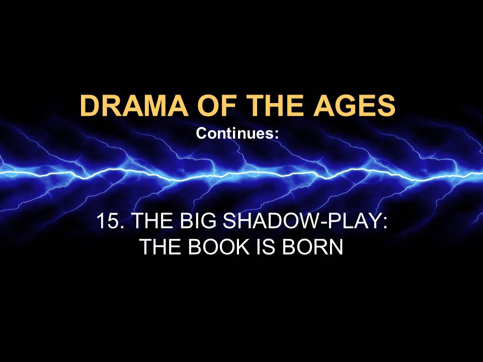 DRAMA OF THE AGES Continues: 15. THE BIG SHADOW-PLAY: THE BOOK IS BORN