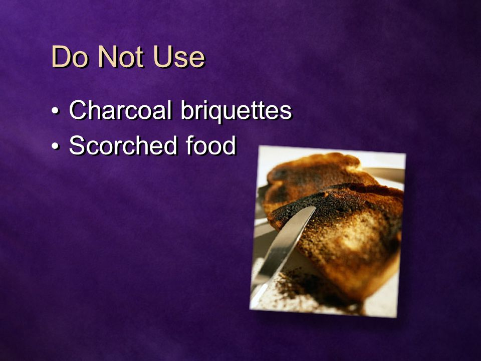 Do Not Use Charcoal briquettes Scorched food