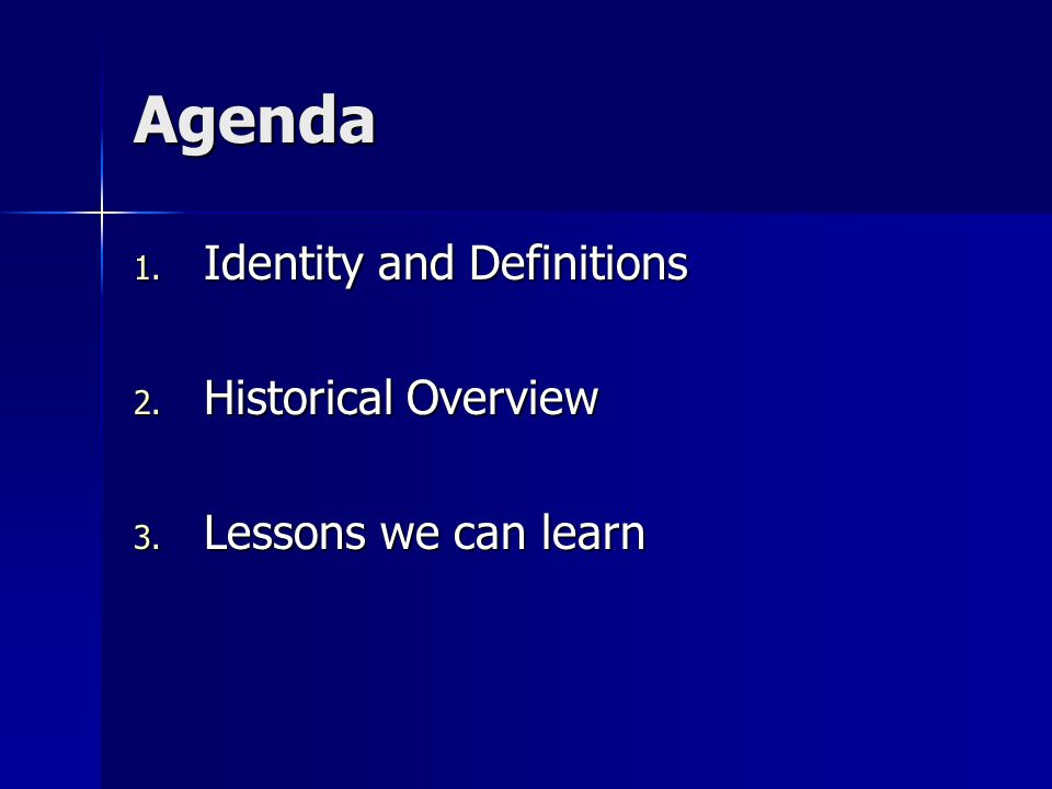 Agenda 1. Identity and Definitions 2. Historical Overview 3. Lessons we can learn
