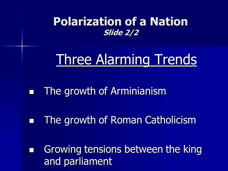 Polarization of a Nation Slide 2/2 Three Alarming Trends The growth of Arminianism The growth of Arminianism The growth of Roman Catholicism The growt