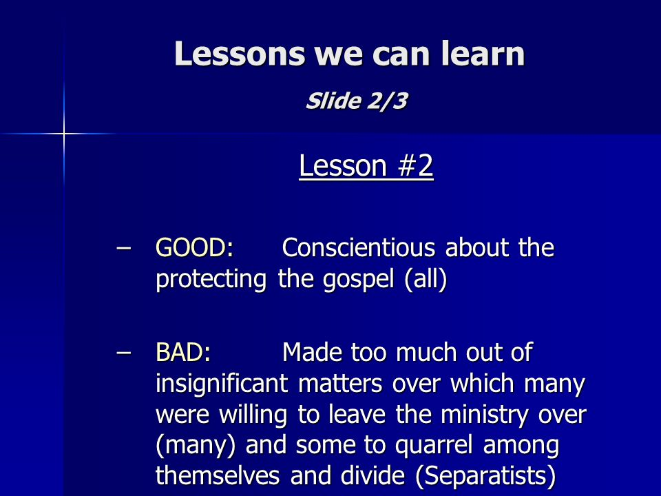 Lessons we can learn Slide 2/3 Lesson #2 –GOOD: Conscientious about the protecting the gospel (all) –BAD:Made too much out of insignificant matters ov