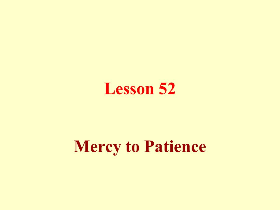 Lesson 52 Mercy to Patience