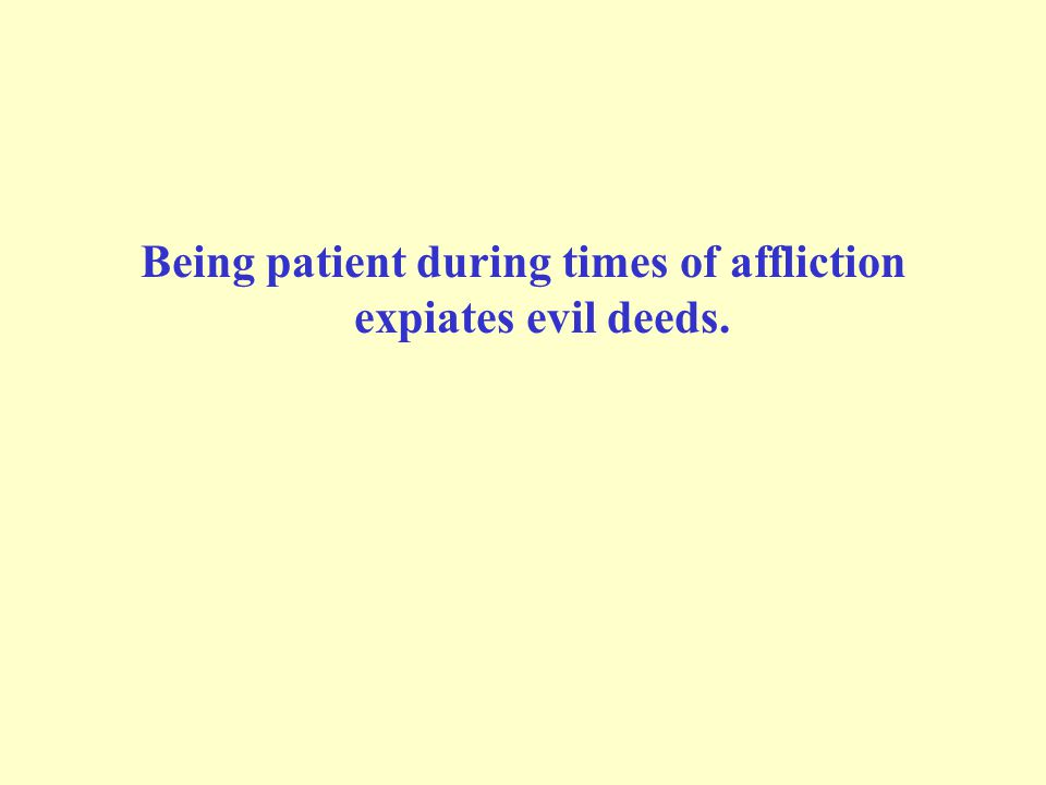 Being patient during times of affliction expiates evil deeds.