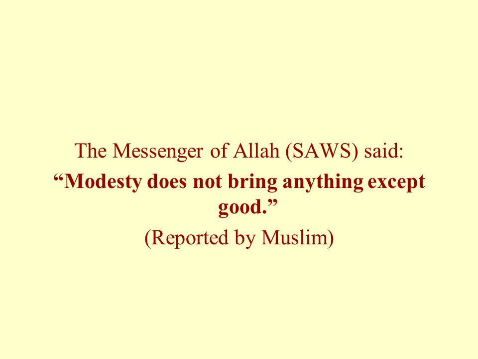 """The Messenger of Allah (SAWS) said: """"Modesty does not bring anything except good."""" (Reported by Muslim)"""