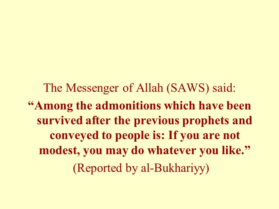 """The Messenger of Allah (SAWS) said: """"Among the admonitions which have been survived after the previous prophets and conveyed to people is: If you are"""