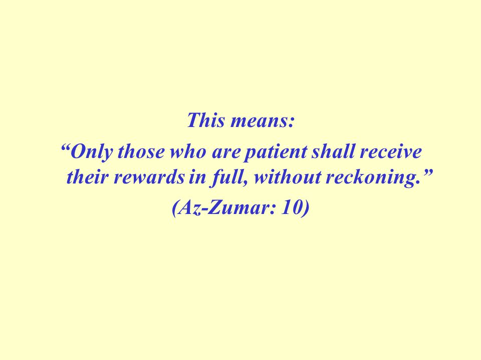 """This means: """"Only those who are patient shall receive their rewards in full, without reckoning."""" (Az-Zumar: 10)"""