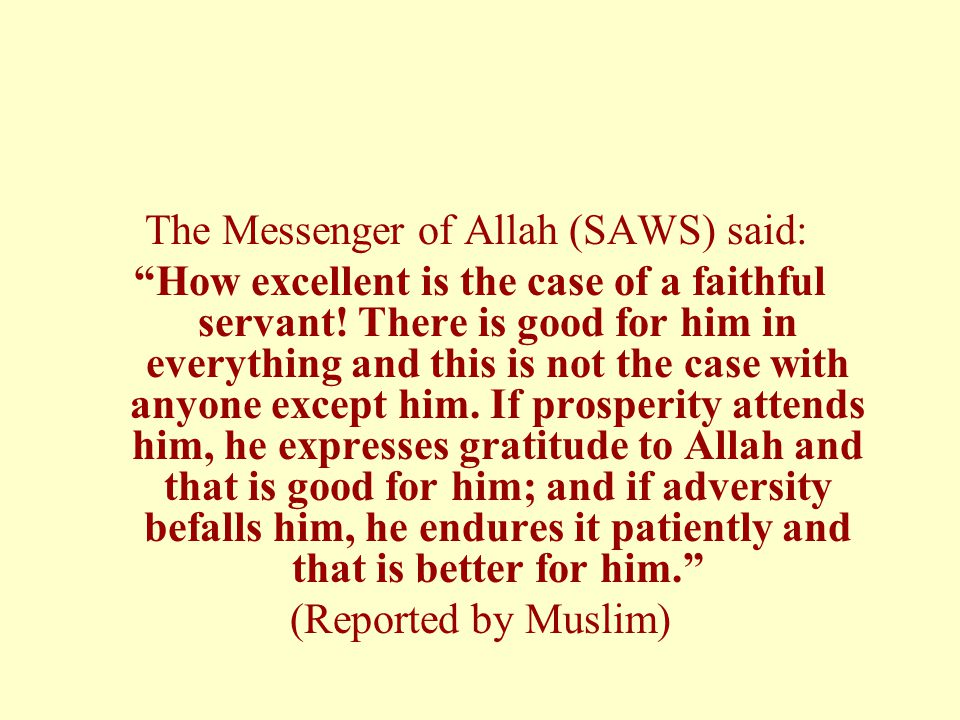"""The Messenger of Allah (SAWS) said: """"How excellent is the case of a faithful servant! There is good for him in everything and this is not the case wit"""