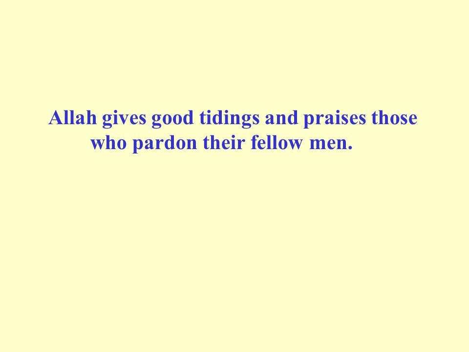 Allah gives good tidings and praises those who pardon their fellow men.