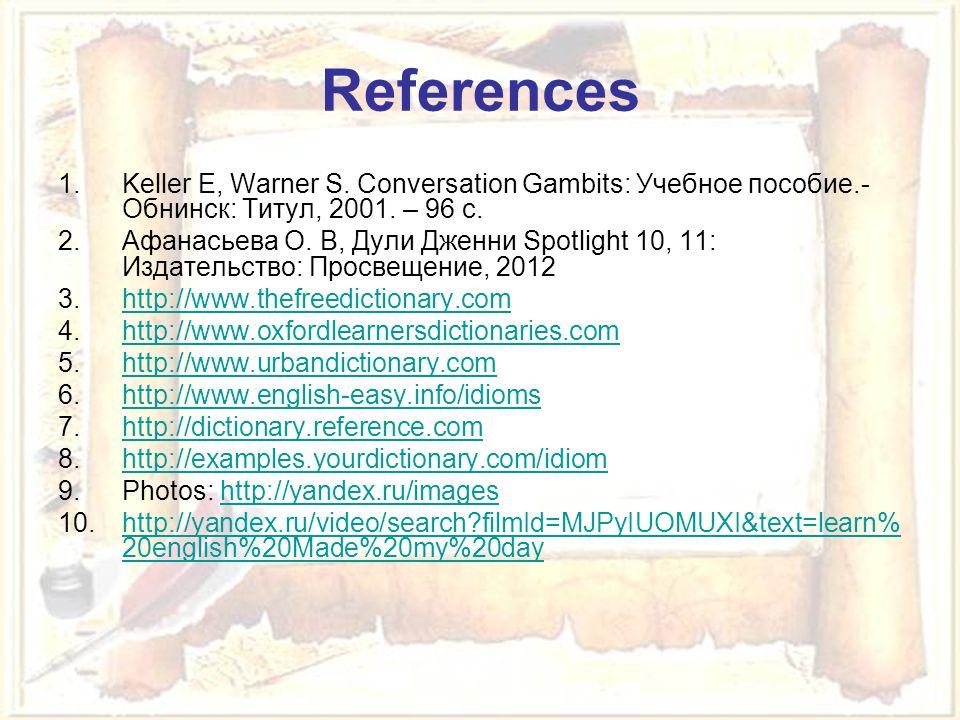 69 References 1.Keller E, Warner S. Conversation Gambits: Учебное пособие.- Обнинск: Титул, 2001.