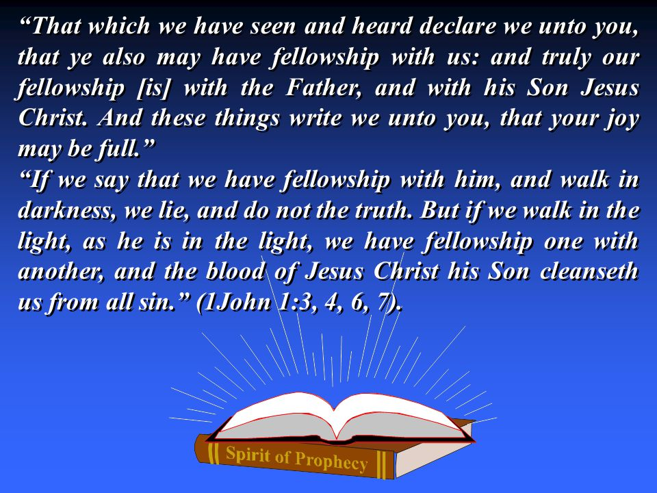 That which we have seen and heard declare we unto you, that ye also may have fellowship with us: and truly our fellowship [is] with the Father, and with his Son Jesus Christ.