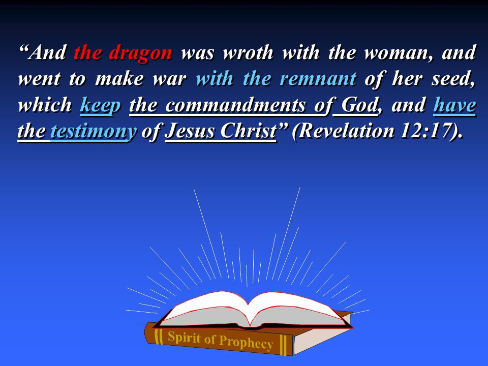 And the dragon was wroth with the woman, and went to make war with the remnant of her seed, which keep the commandments of God, and have the testimony of Jesus Christ (Revelation 12:17).