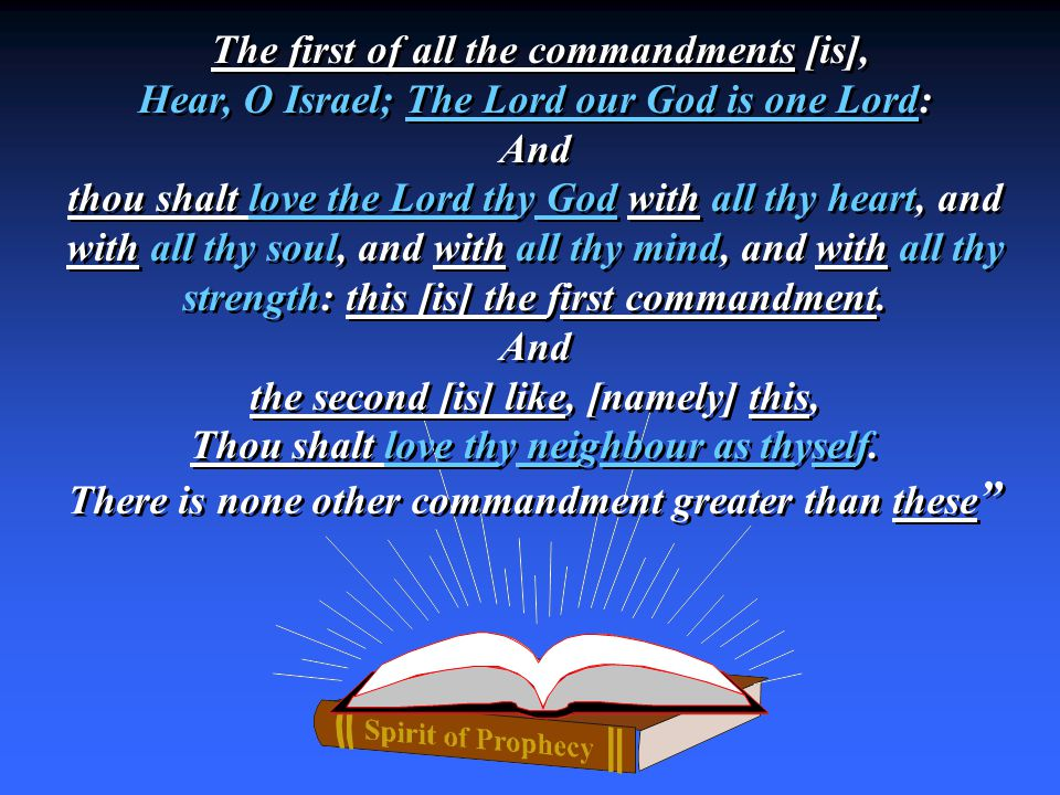 The first of all the commandments [is], Hear, O Israel; The Lord our God is one Lord: And thou shalt love the Lord thy God with all thy heart, and with all thy soul, and with all thy mind, and with all thy strength: this [is] the first commandment.