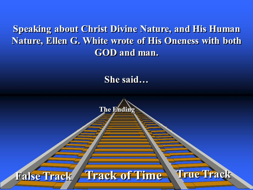 True Track Track of Time The Ending False Track Speaking about Christ Divine Nature, and His Human Nature, Ellen G.