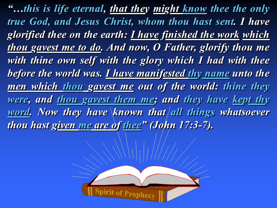 …this is life eternal, that they might know thee the only true God, and Jesus Christ, whom thou hast sent.