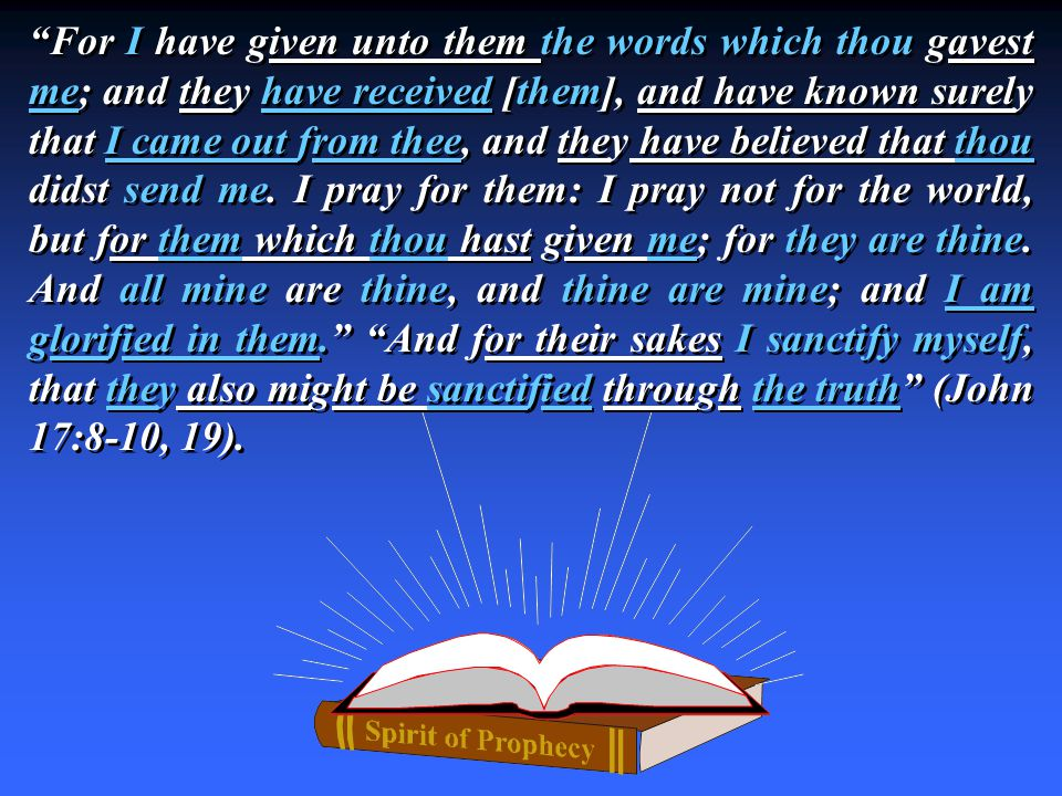For I have given unto them the words which thou gavest me; and they have received [them], and have known surely that I came out from thee, and they have believed that thou didst send me.