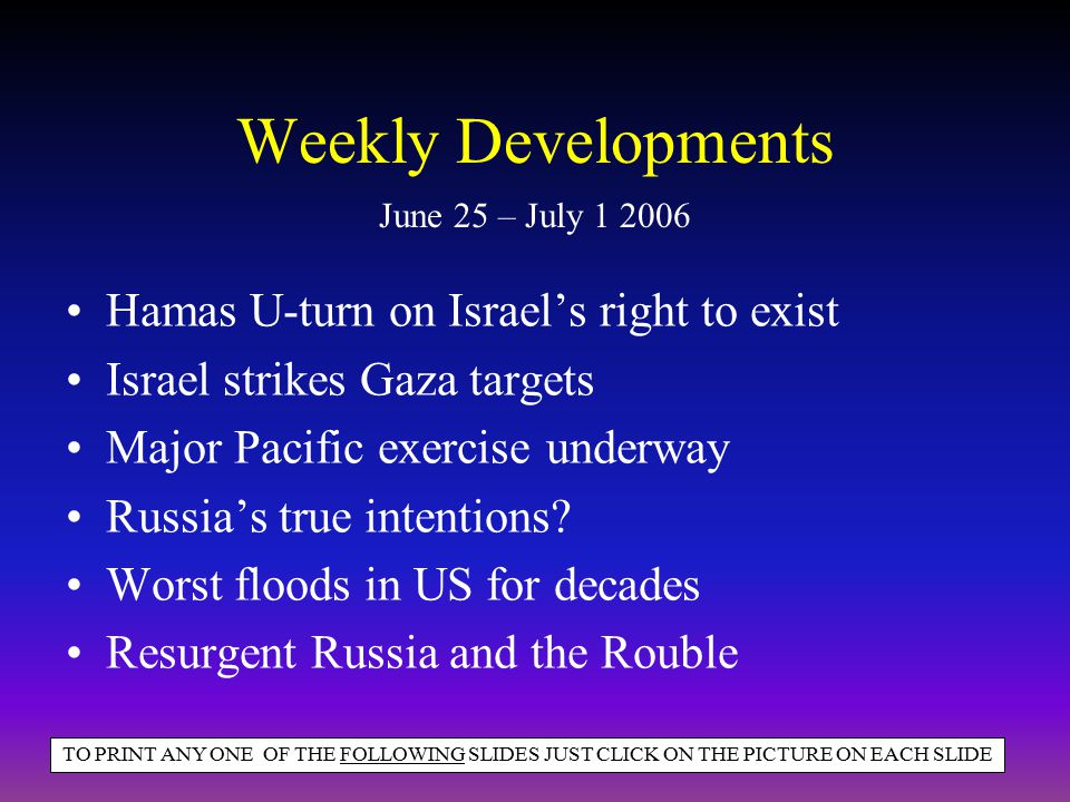 Weekly Developments Hamas U-turn on Israel's right to exist Israel strikes Gaza targets Major Pacific exercise underway Russia's true intentions? Wors