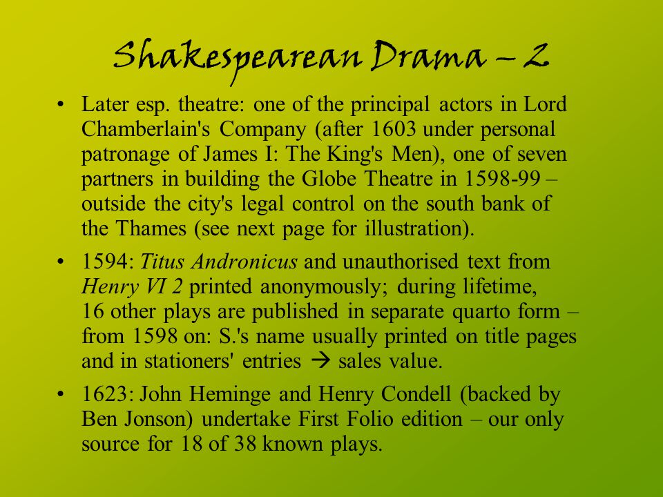 Shakespearean Drama – 2 Later esp. theatre: one of the principal actors in Lord Chamberlain's Company (after 1603 under personal patronage of James I: