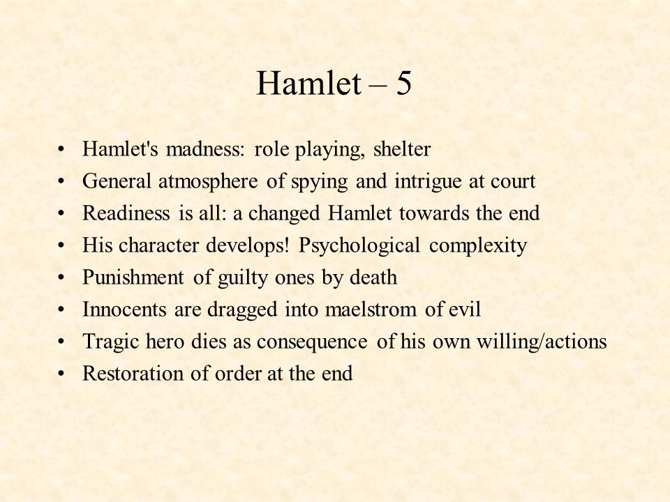 Hamlet – 5 Hamlet's madness: role playing, shelter General atmosphere of spying and intrigue at court Readiness is all: a changed Hamlet towards the e